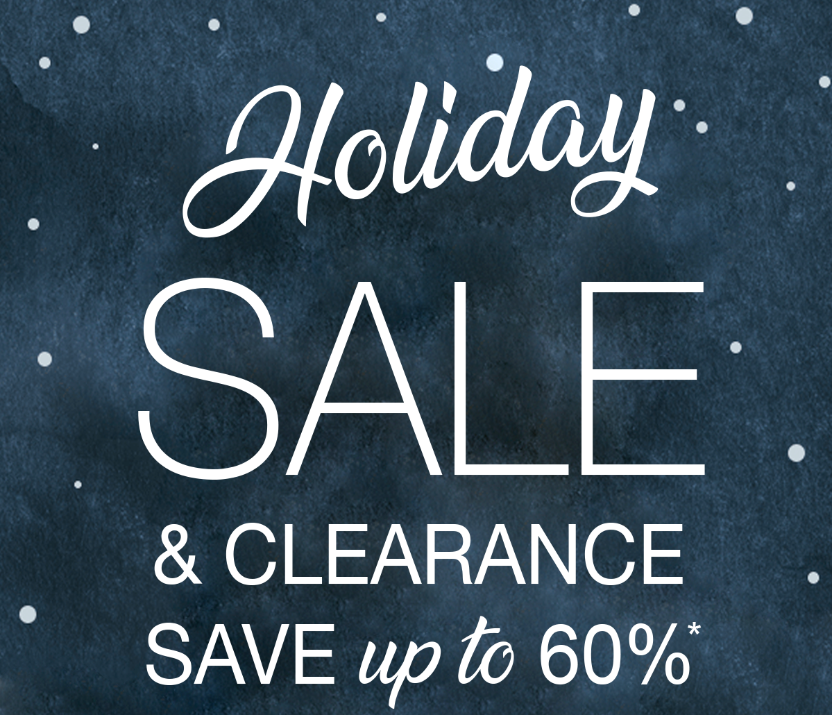 Holiday Sale & Clearance Save Up To 60%*