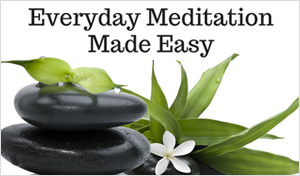 Everyday Meditation Made Easy