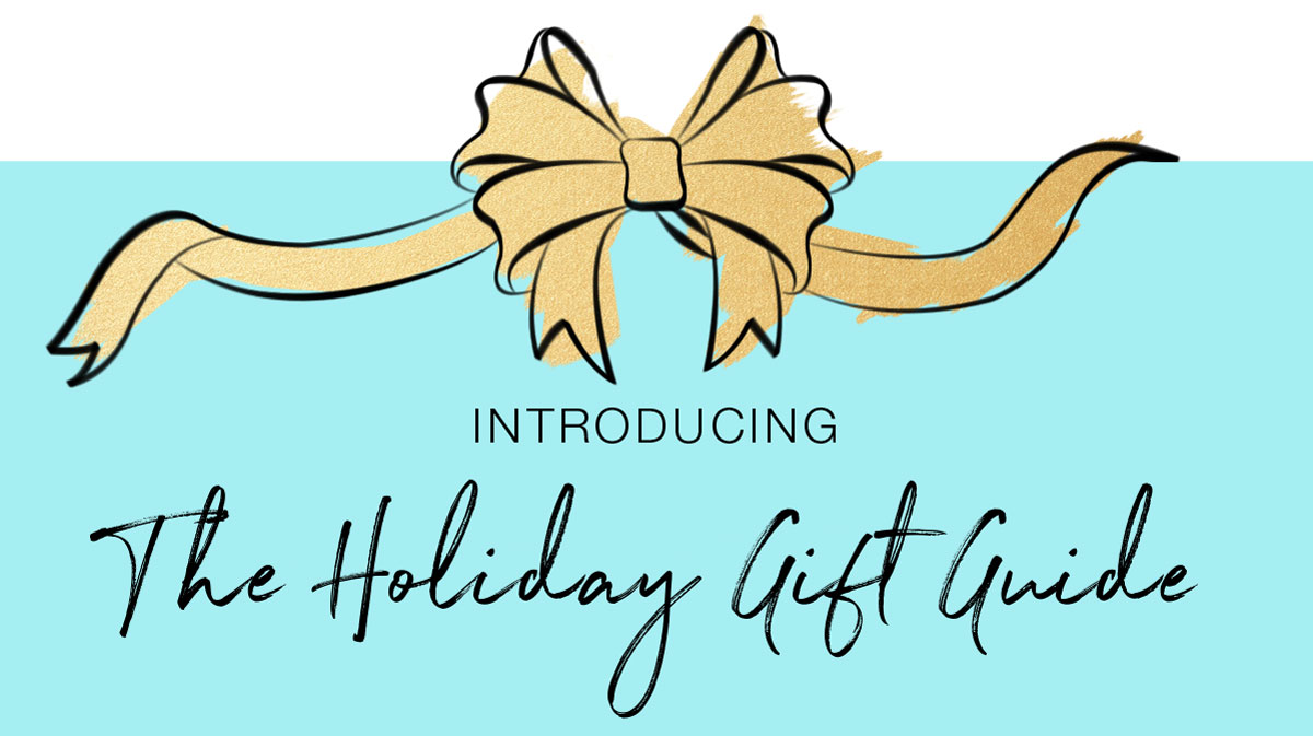 INTRODUCING: The Holiday Gift Guide
