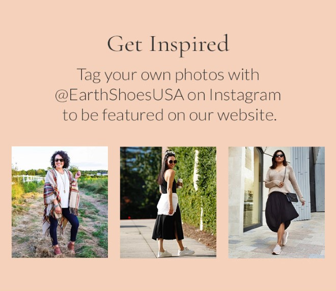 Get Inspired. Tag your own photos with @EarthShoesUSA on Instagram to be featured on our website.