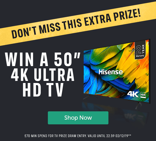 """DON'T MISS THIS EXTRA PRIZE! WIN A 50"""" 4K ULTRA HD TV � MIN SPEND FOR TV PRIZE DRAW ENTRY. VALID UNTIL 22.59 02/12/19**"""