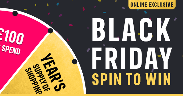 ONLINE EXCLUSIVE BLACK FRIDAY SPIN TO WIN �0 TO SPEND YEAR'S SUPPLY OF SHOPPING