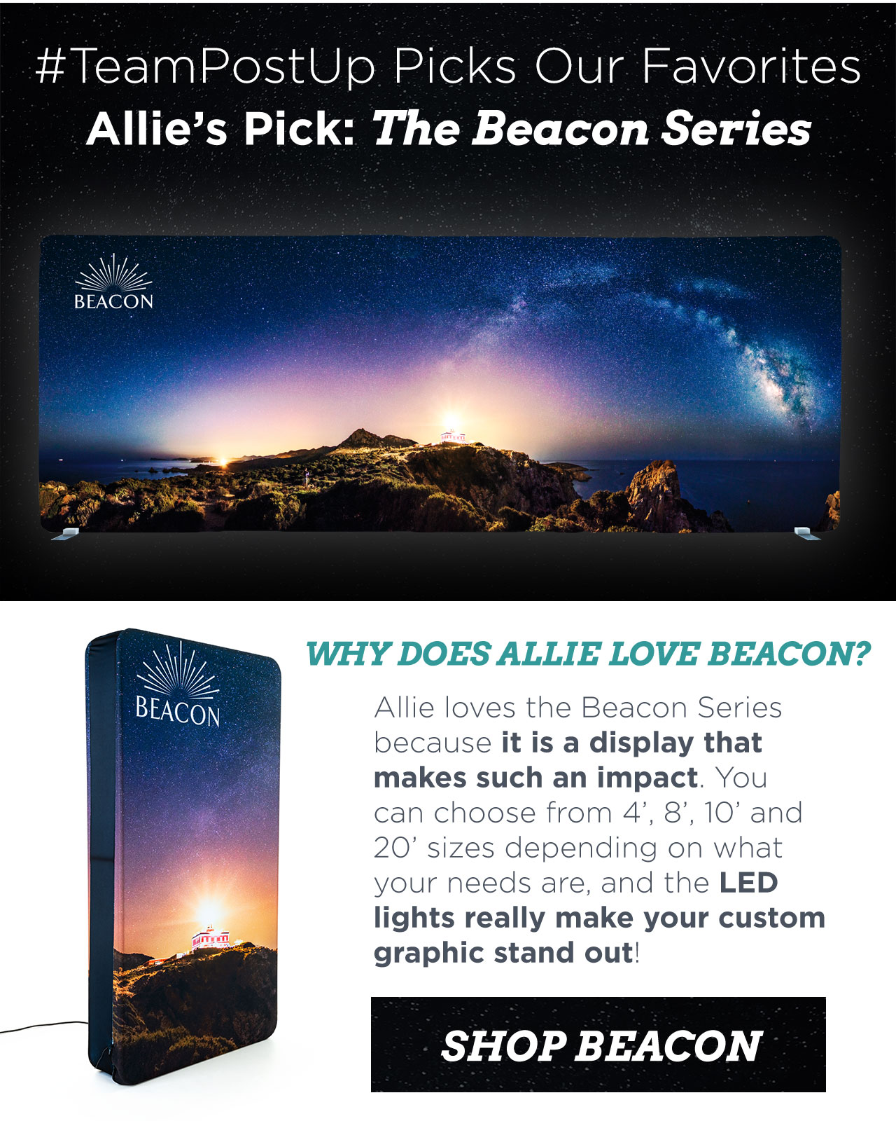 #TeamPostUp Picks Our Favorites - Allie's Pick: The Beacon Series - WHY DOES ALLIE LOVE BEACON? Allie loves the Beacon Series because it is a display that makes such an impact. You can choose from 4', 8', 10' and 20' sizes depending on what your needs are, and the LED lights really make your custom graphic stand out!