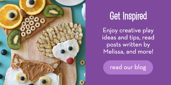 Get Inspired: Enjoy creative play ideas and tips, read posts written by Melissa, and more! Read our blog.