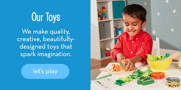 Our Toys: We make quality, creative, thoughtfully-designed toys that offer Countless Ways To Play. Let's play.