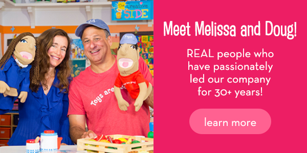 Meet Melissa & Doug! They are REAL people who have passionately led this company to 30+ years of success! Learn more.