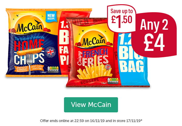 McCain Straight Home Chips McCain Crispy French Fries Any 2 �Save up to �50 View McCain Offer ends online at 22:59 on 16/11/19 and in store 17/11/19*
