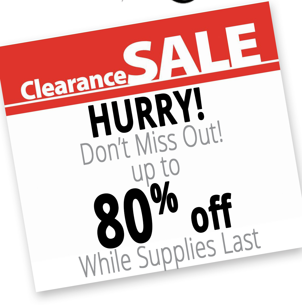 Get up to 80% off clearance items - only while supplies last!