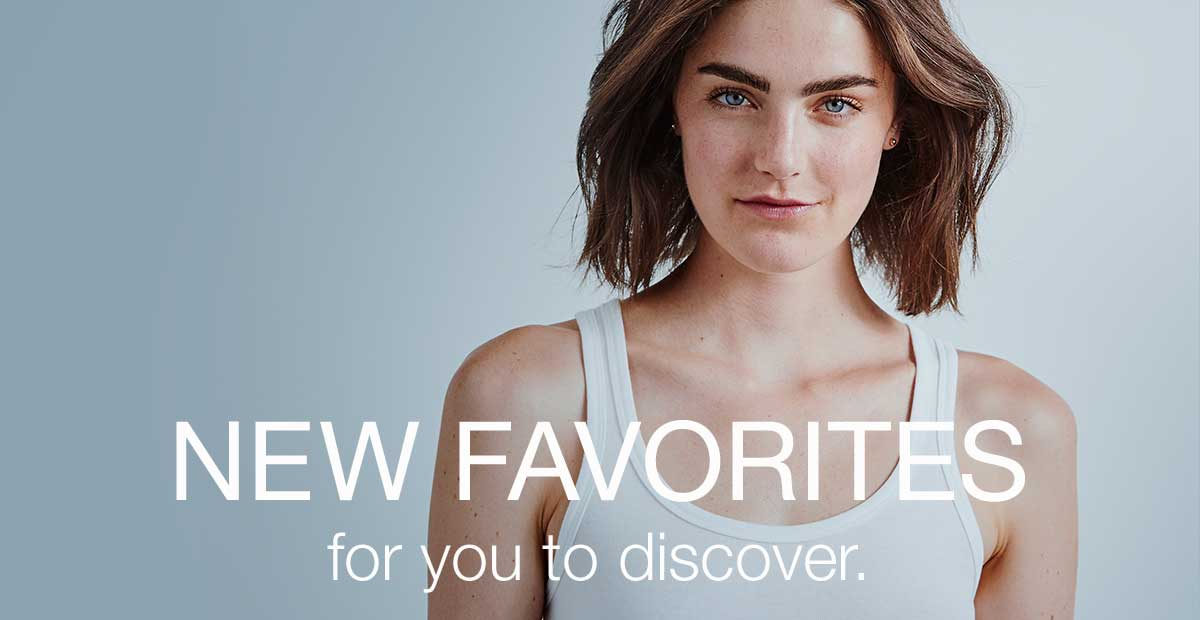 NEW FAVORITES FOR YOU TO DISCOVER.