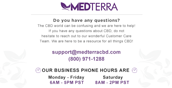 Do you have any questions? The CBD world can be confusing and we are here to help! If you have any other questions about CBD, do not hesitate to reach out to our wonderful Customer Care team. We are here to be a resource for all things CBD!