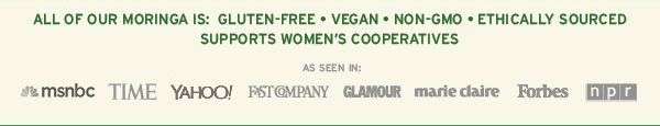 All of our moringa is: Gluten-free � Vegan � Non-GMO � Ethically sourced � Supports women's cooperatives / Image of Press Bar