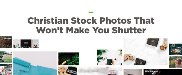 Christian Stock Photos That Won''t Make You Shutter