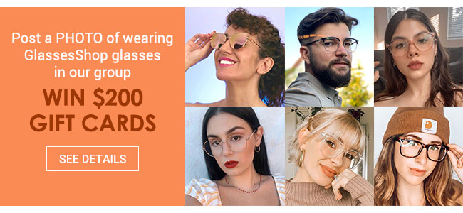 Post a PHOTO of wearing GlassesShop glasses in our groupWin $200 Gift Card
