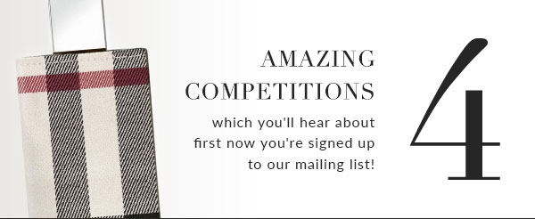 We have amazing competitions which you''ll hear about first!