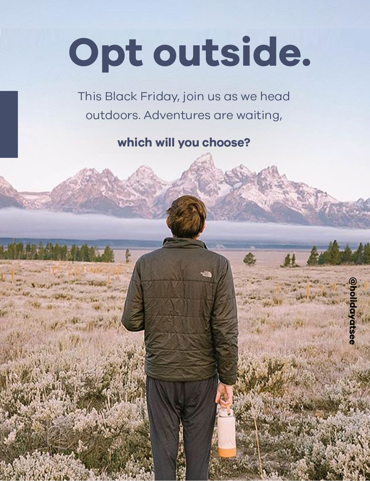 Opt outside. This Black Friday, join us as we head outdoors. Adventures are waiting, which will you choose?