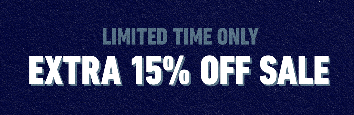 LIMITED TIME ONLY - EXTRA 15% OFF SALE