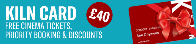 Kiln Card: Free cinema tickets, priority booking & discounts