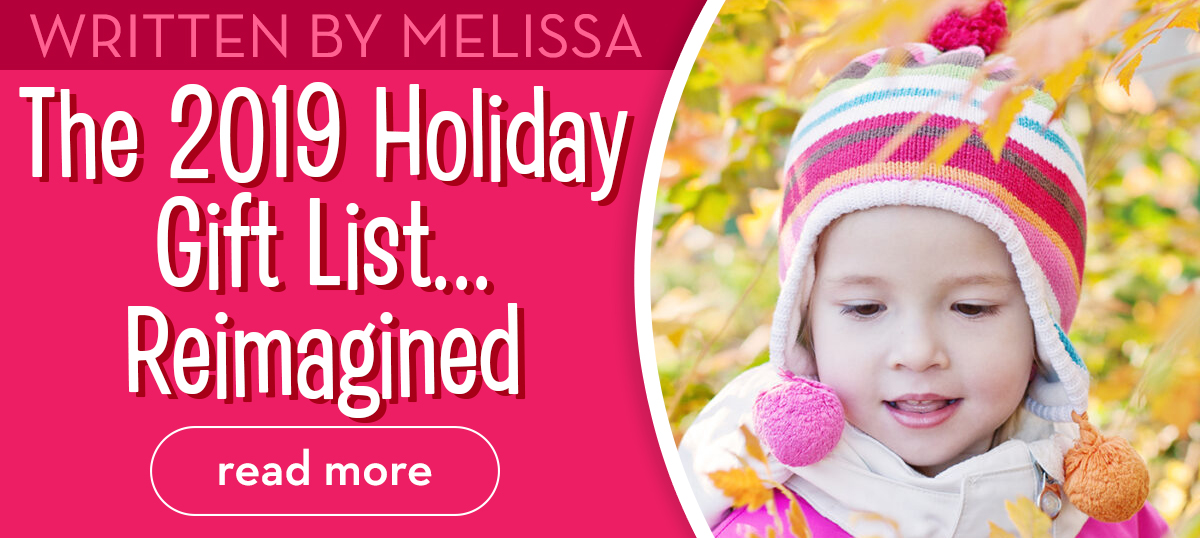Written by Melissa - The 2019 Holiday Gift List... Reimagined - Read More
