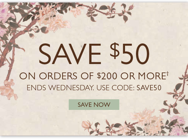 Save $50 on orders of $200 or more!† Ends Wednesday. Use code: SAVE50