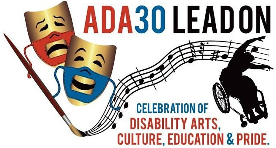 Two gold comedy and tragedy masks with red and blue accessible - lip readable PPE face masks showing the smile of comedy and the frown of tragedy_ next to a paint brush that is painting a musical staff that ends with a dancer using a wheelchair. The words ADA30 LEAD ON at the top_ with Celebration of Disability Arts_ Culture_ Education and Pride appear underneath.