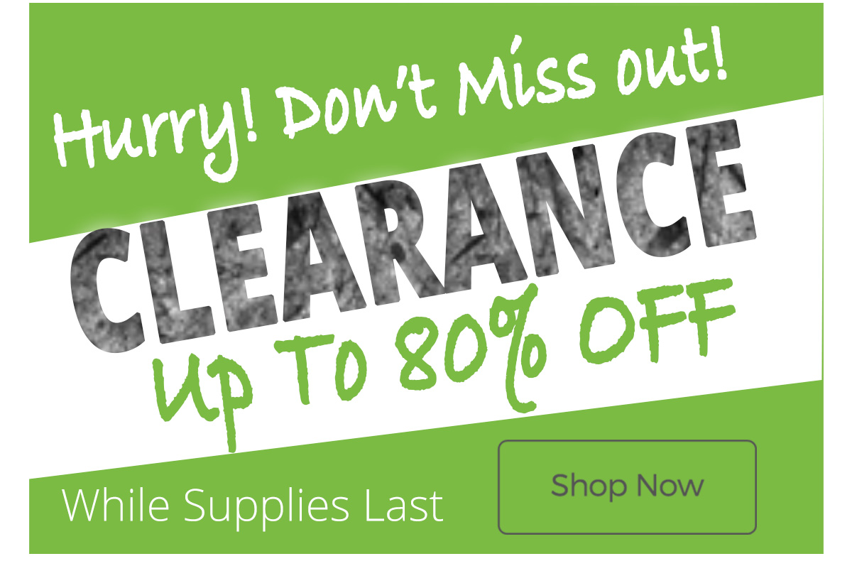 Need to save some cash? Check out our clearance items - save up to 80% today!