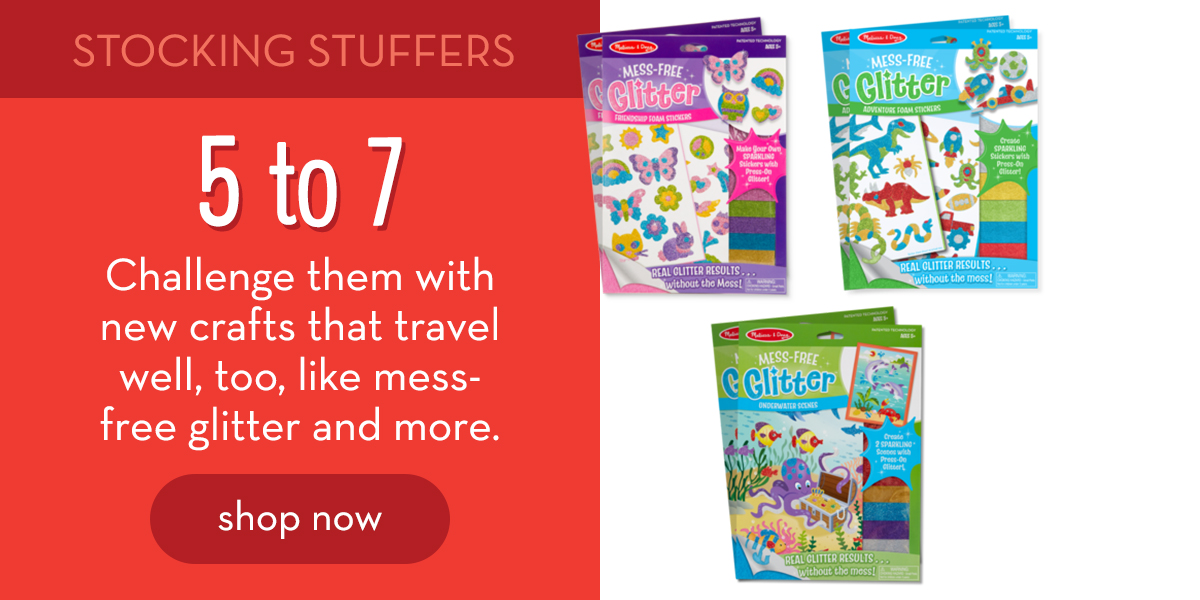 Stocking Stuffers: 5 to 7 - Challenge them with new crafts that travel well, too, like mess-free glitter and more. Shop now.