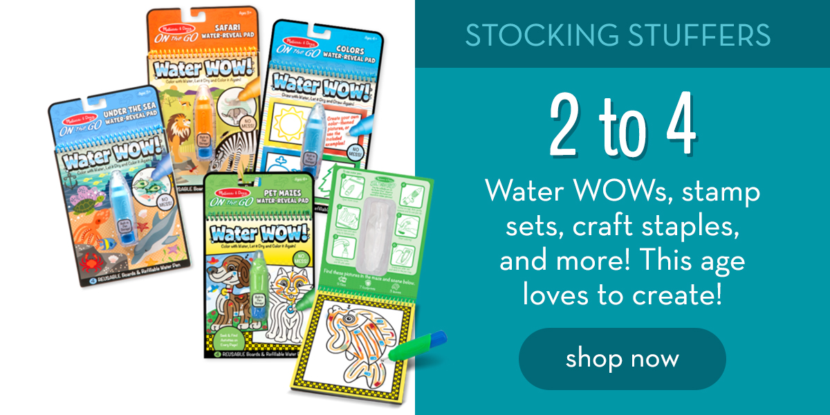 Stocking Stuffers: 2 to 4 - Water WOWs, stamp set,s craft staples, and more! This age loves to create! Shop now.