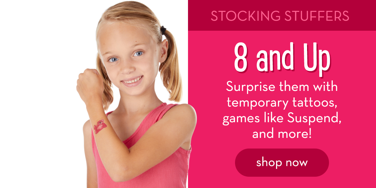 Stocking Stuffers: 8 and Up - Surprise them with temporary tattoos, games like Suspend, and more! Shop now.