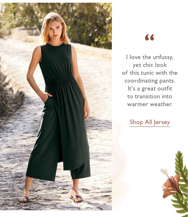 """""""I love the unfussy, yet chic look of this tunic with the coordinating pants. It''s a great outfit to transition into warmer weather."""" Shop All Jersey."""