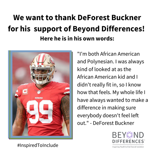 """""""I'm both African American and Polynesian. I was always kind of looked at as the African American kid and I didn't really fit in, so I know how that feels. My whole life I have always wanted to make a difference in making sure everybody doesn't feel left out."""" DeForest Buckner"""