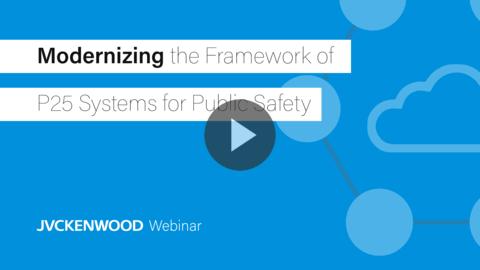 Webinar: Modernizing the Framework of P25 Systems