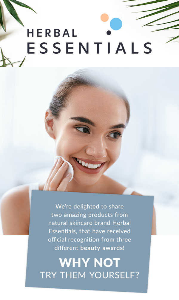 Herbal Essentials. We're delighted to share two amazing products from natural skincare brand Herbal Essentials, that have received official recognition from three different beauty awards!  Why not try them for yourself?