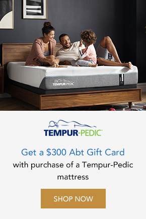 Get a $300 Abt Gift Card with purchase of a Tempur-Pedic mattress