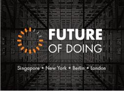 Future of Doing - Singapore, New York, Berlin, London
