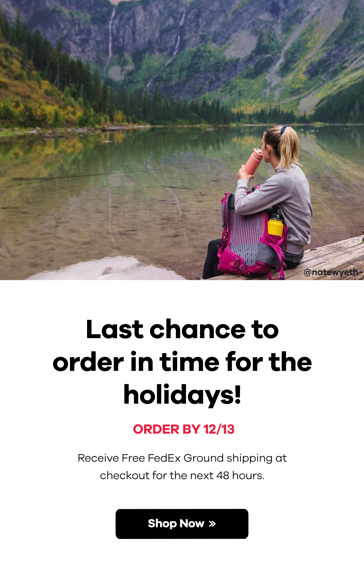 Last chance to order in time for the holidays! Order by 12/13 | Receive Free FedEx Ground shipping at checkout for the next 48 hours. | Shop Now >>