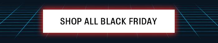SHOP ALL BLACK FRIDAY