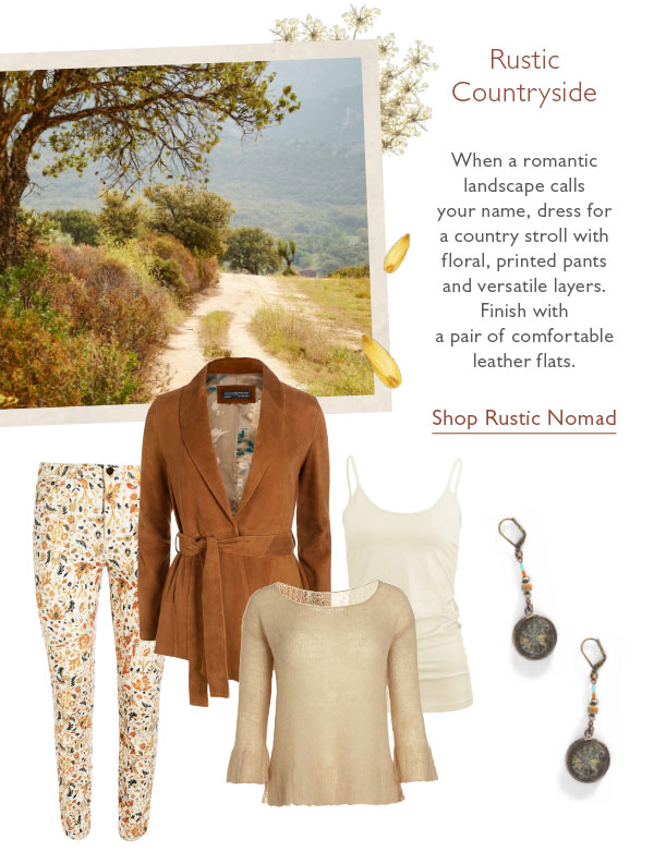 When a romantic landscape calls your name, dress for a country stroll with floral, printed pants and versatile layers. Finish with a pair of comfortable leather flats. Shop Rustic Nomad.