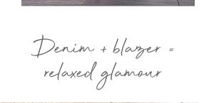 Denim + blazer = relaxed glamour