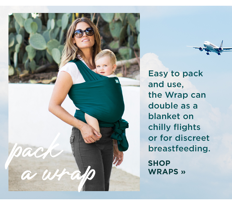 Easy to pack and use, the Wrap can double as a blanket on chilly flights or for discreet breastfeeding. SHOP WRAPS