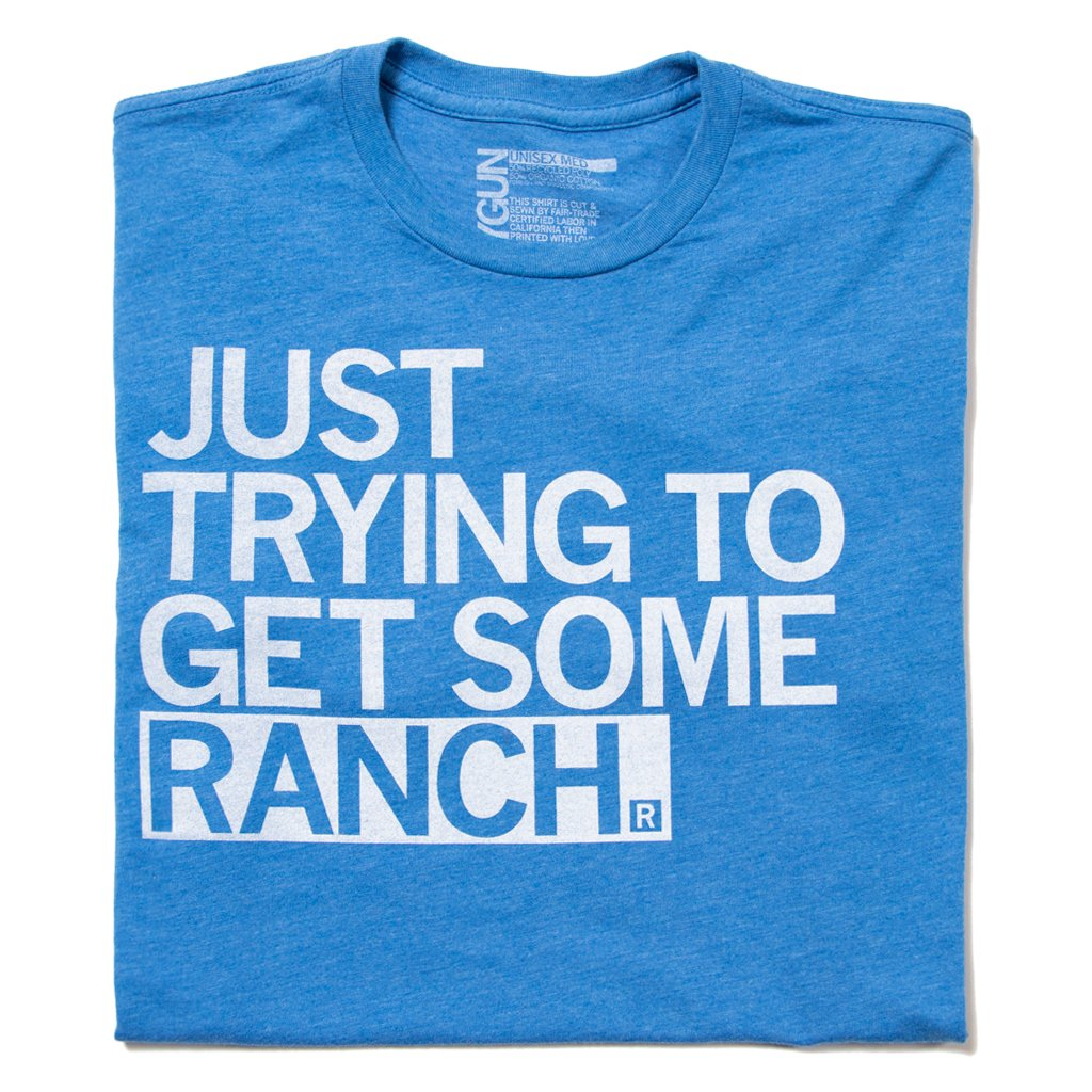 Just Trying To Get Some Ranch