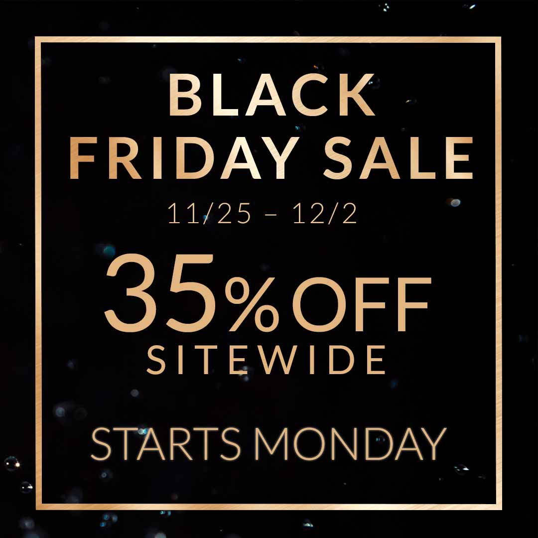 Black Friday Sale 11/25 thru 12/2: 35% off Sitewide Starts Monday
