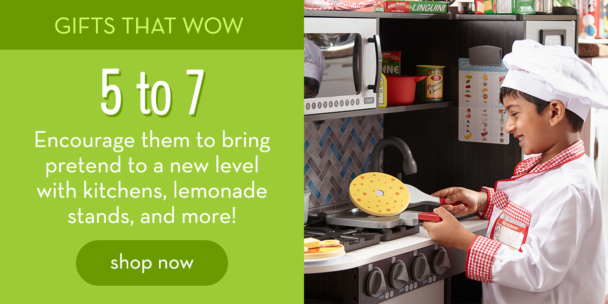Gifts That Wow: 5 to 7 - Encourage them to bring pretend to a new level with kitchens, lemonade stands, and more! Shop now.