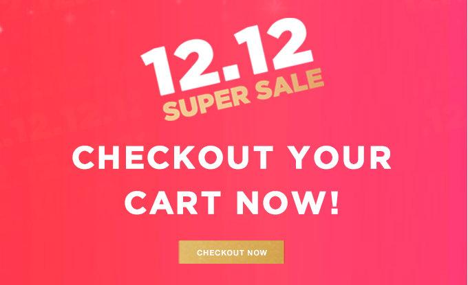 12.12 SUPER SALE   Checkout Your Cart NOW   CHECKOUT NOW >>