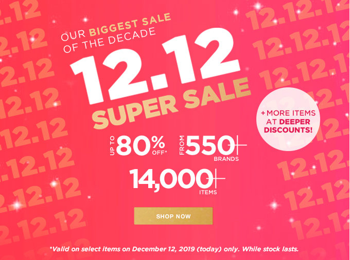 12.12 SUPER SALE | UP TO 80% OFF | 550+ BRANDS | 14,000+ ITEMS | + MORE ITEMS AT DEEPER DISCOUNTS | SHOP NOW >>