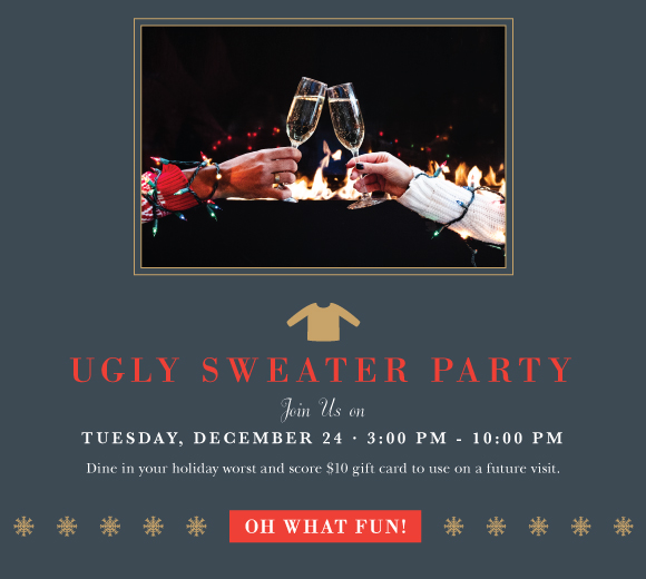 Click here to book reservations for our Ugly Sweater Christmas Party on Christmas Eve.
