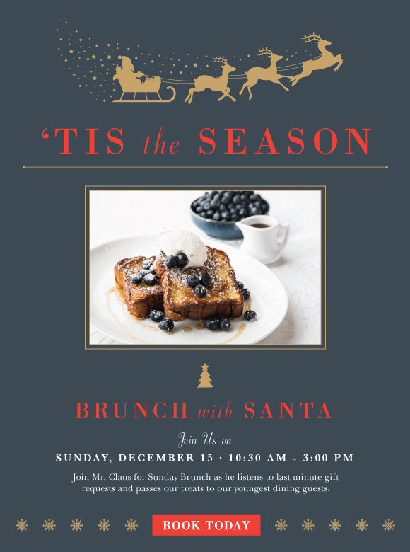 Click here to book your reservations for Christmas brunch with Santa Claus on Sunday, December 15.