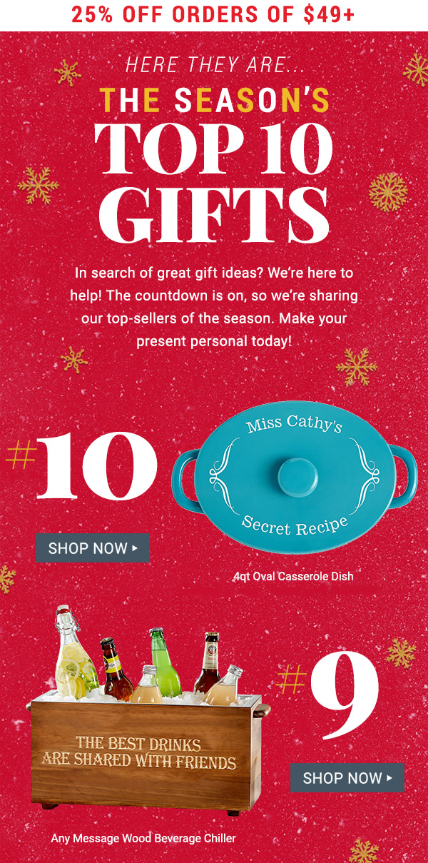 25% off orders $49+. Here they are???the Season's Top 10 Gifts. #10 4qt Oval Casserole Dish. #9 Any Message Wood Beverage Chiller.