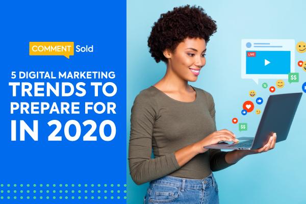 5 Digital Marketing Trends to Prepare for in 2020
