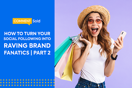 How to turn Your Social Following into Raving Brand Fanatic