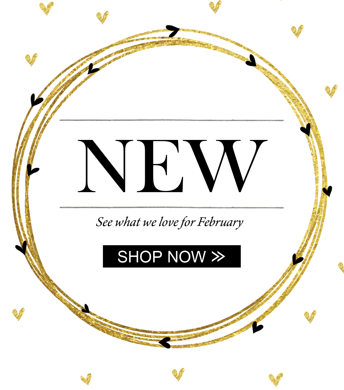 NEW See what we love for February Shop Now
